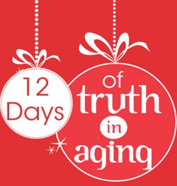 12 Days of Truth In Aging