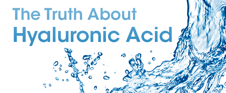 The truth about hyaluronic acid