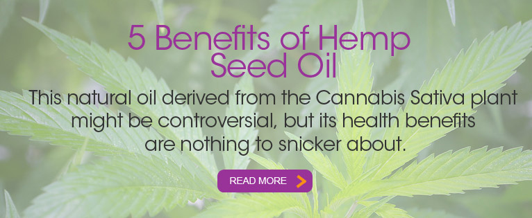 5 Benefits of Hemp Seed Oil